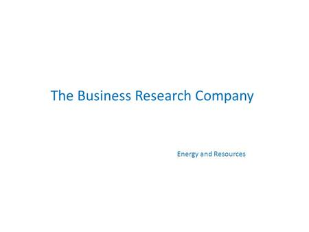 The Business Research Company Energy and Resources.