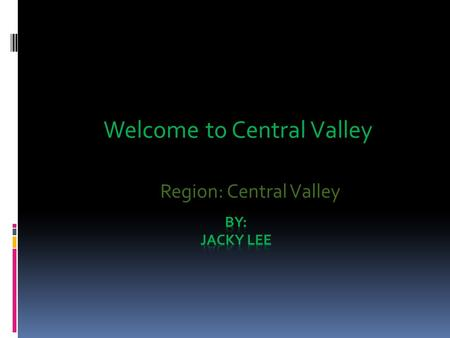 Welcome to Central Valley Region: Central Valley.