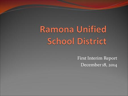 First Interim Report December 18, 2014. Tonight's Presentation District's First Interim Report Provides a summary to the Governing Board of the District's.