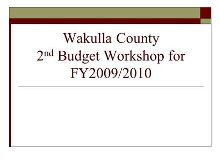 Wakulla County 2 nd Budget Workshop for FY2009/2010.