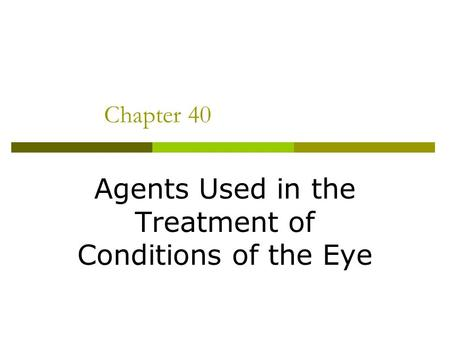 Chapter 40 Agents Used in the Treatment of Conditions of the Eye.