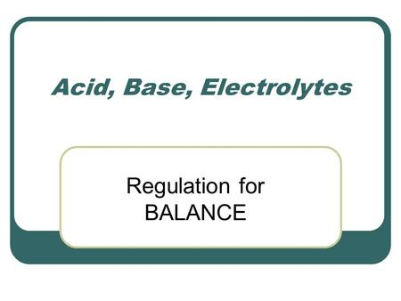 Acid, Base, Electrolytes Regulation for BALANCE. Fluid Compartments.