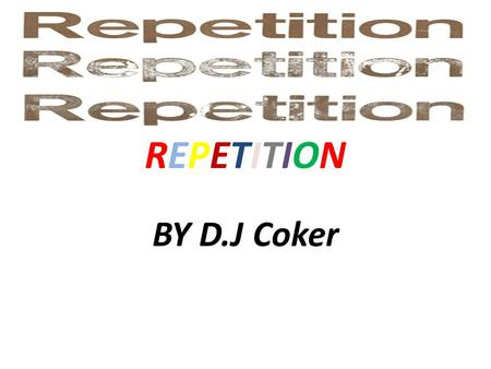 REPETITIONREPETITION BY D.J Coker. DEFINITIONS Alliteration - The repetition of the same sounds or of the same kinds of sounds at the beginning of words.
