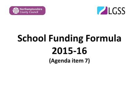 School Funding Formula 2015-16 (Agenda item 7). Overview Provide an overview of the formula headlines Final schools funding formula 2015/16 Base Formula.