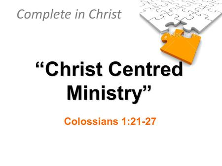 "Complete in Christ ""Christ Centred Ministry"" Colossians 1:21-27."