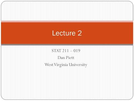 STAT 211 – 019 Dan Piett West Virginia University Lecture 2.