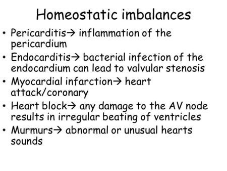 Homeostatic imbalances Pericarditis  inflammation of the pericardium Endocarditis  bacterial infection of the endocardium can lead to valvular stenosis.