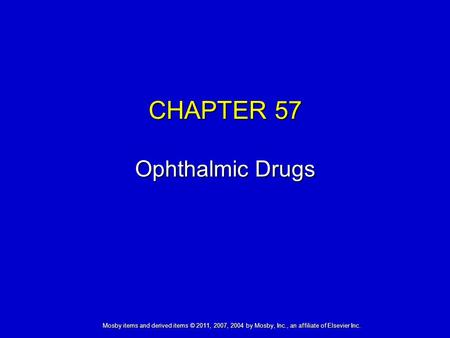 Mosby items and derived items © 2011, 2007, 2004 by Mosby, Inc., an affiliate of Elsevier Inc. CHAPTER 57 Ophthalmic Drugs.