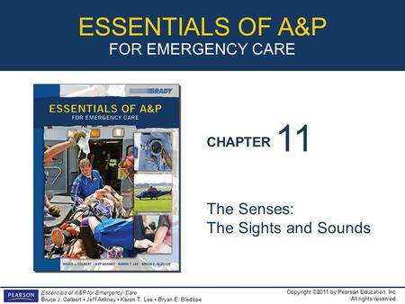 CHAPTER ESSENTIALS OF A&P FOR EMERGENCY CARE Copyright ©2011 by Pearson Education, Inc. All rights reserved. Essentials of A&P for Emergency Care Bruce.