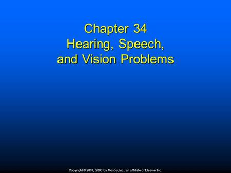 Copyright © 2007, 2003 by Mosby, Inc., an affiliate of Elsevier Inc. Chapter 34 Hearing, Speech, and Vision Problems.