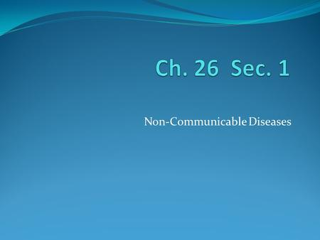 Non-Communicable Diseases. What are Non-Communicable Diseases? Any disease that is _______________ spread from one living thing to another Any disease.