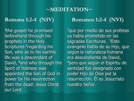 ~MEDITATION~ Romans 1:2-4 (NIV) the gospel he promised beforehand through his prophets in the Holy Scriptures 3 regarding his Son, who as to his earthly.