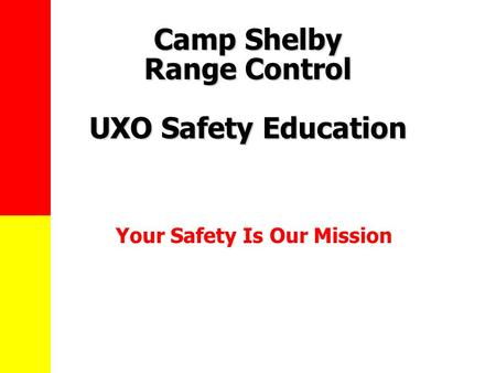 Camp Shelby Range Control UXO Safety Education Your Safety Is Our Mission.