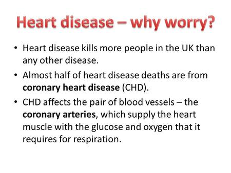 Heart disease kills more people in the UK than any other disease. Almost half of heart disease deaths are from coronary heart disease (CHD). CHD affects.