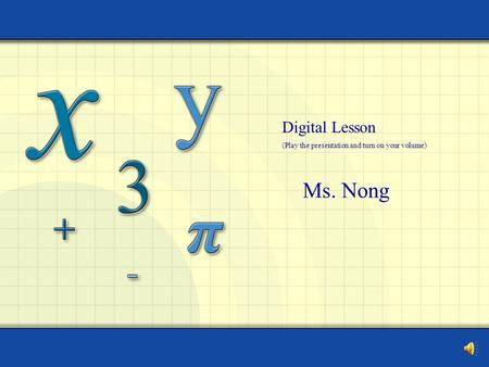 Ms. Nong Digital Lesson (Play the presentation and turn on your volume)
