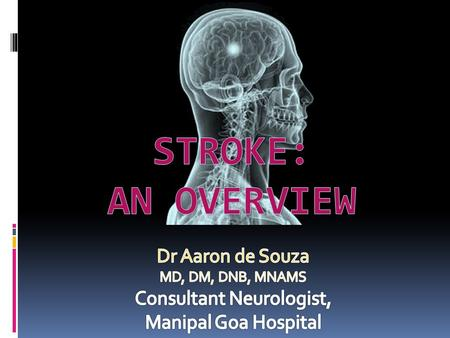 Stroke: Brain Attack  Sudden loss of function of a part of the brain  Due to a problem with blood supply.