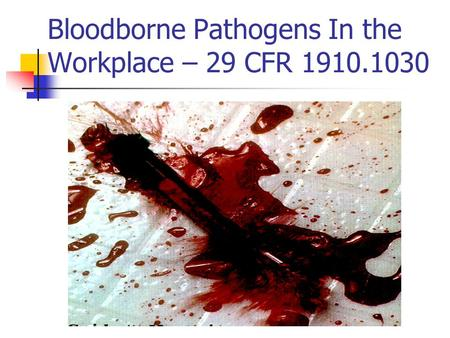 Bloodborne Pathogens In the Workplace – 29 CFR 1910.1030.