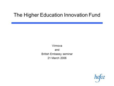 The Higher Education Innovation Fund Vinnova and British Embassy seminar 21 March 2006.