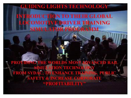 GUIDING LIGHTS TECHNOLOGY INTRODUCTION TO THEIR GLOBAL LOCOMOTIVE DRIVER TRAINING SIMULATOR PROGRAMM PROVIDING THE WORLDS MOST ADVANCED RAIL SIMULATION.