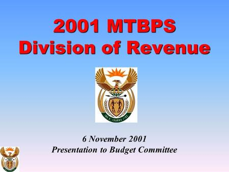 2001 MTBPS Division of Revenue 2001 MTBPS Division of Revenue 6 November 2001 Presentation to Budget Committee.