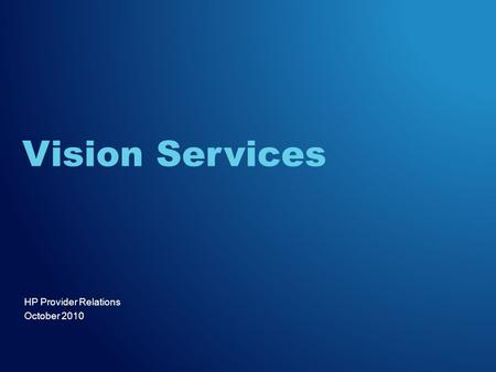 HP Provider Relations October 2010 Vision Services.