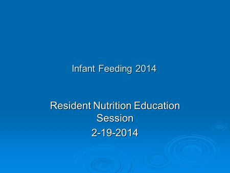Infant Feeding 2014 Resident Nutrition Education Session 2-19-2014.