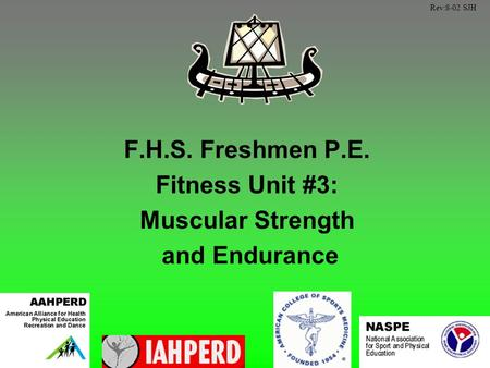 F.H.S. Freshmen P.E. Fitness Unit #3: Muscular Strength and Endurance Rev:8-02 SJH.