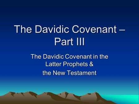 The Davidic Covenant – Part III The Davidic Covenant in the Latter Prophets & the New Testament.