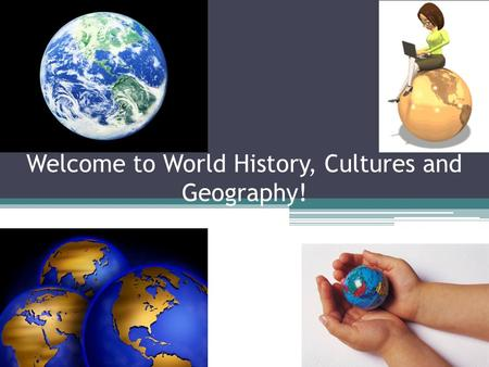 Welcome to World History, Cultures and Geography!.