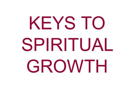 KEYS TO SPIRITUAL GROWTH. The Bible has a great amount of information on attitude. Proverbs 23:7 For as he thinks in his heart, so is he. Mark 7:21-23.