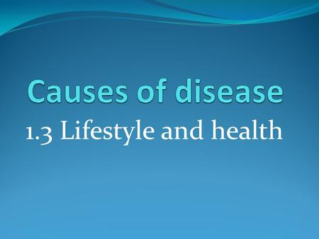 1.3 Lifestyle and health. Learning outcomes Students should understand the following: Lifestyle can affect human health. Specific risk factors are associated.