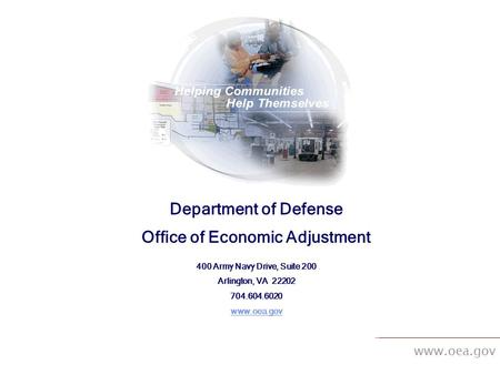 Www.oea.gov Department of Defense Office of Economic Adjustment 400 Army Navy Drive, Suite 200 Arlington, VA 22202 704.604.6020 www.oea.gov.