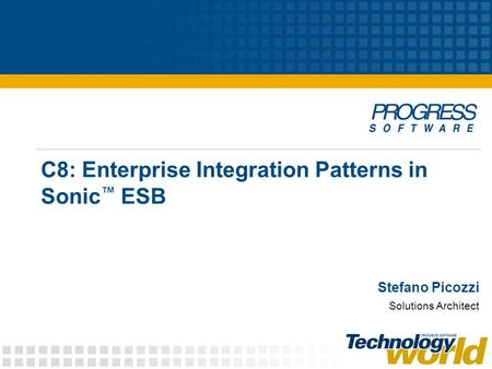 C8: Enterprise Integration Patterns in Sonic ™ ESB Stefano Picozzi Solutions Architect.