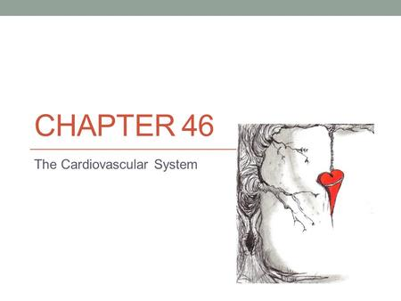 CHAPTER 46 The Cardiovascular System. We are talking about your heart Everyday your heart creates enough energy to drive a truck 20 miles Your heart beats.