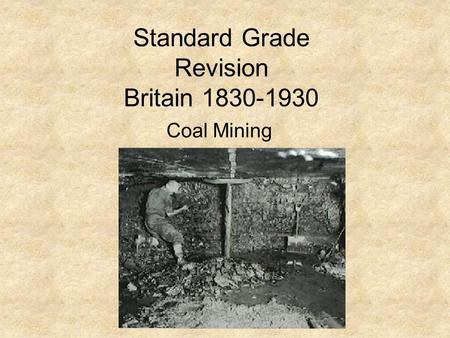 Standard Grade Revision Britain 1830-1930 Coal Mining.