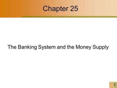 1 Chapter 25 The Banking System and the Money Supply.