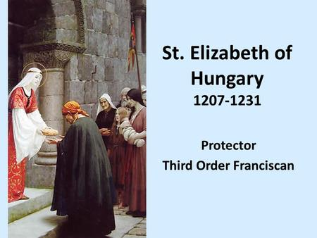 St. Elizabeth of Hungary 1207-1231 Protector Third Order Franciscan.