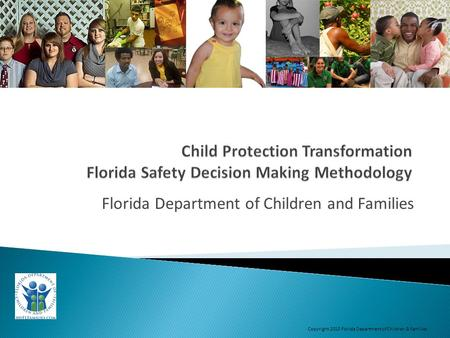 Florida Department of Children and Families Copyright 2013 Florida Department of Children & Families.