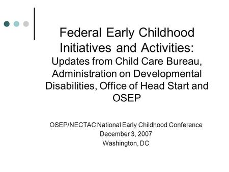 Federal Early Childhood Initiatives and Activities: Updates from Child Care Bureau, Administration on Developmental Disabilities, Office of Head Start.