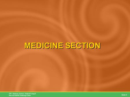 Slide 0 CPT - Medicine Section – Medical Coding II Messick Adult & Technology Center MEDICINE SECTION.