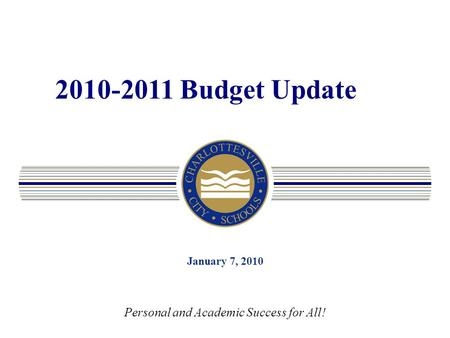 2010-2011 Budget Update January 7, 2010 Personal and Academic Success for All!