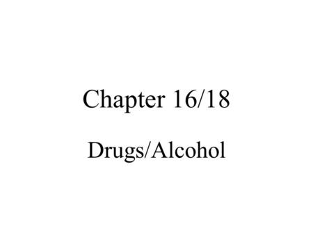 Chapter 16/18 Drugs/Alcohol. Formula to Follow No more 3drinks/occasion No more than 2/wk Drink on full stomach Metabolize 1 drink/hour.