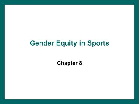 "Gender Equity in Sports Chapter 8. Title IX of the Educational Amendments of 1972 ""No person in the United States shall, on the basis of sex, be excluded."