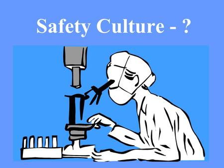 Safety Culture - ?. Safety Culture - ? ( Changing Towards a Safety Management System ) CSS 2005 Universal City Presented by Elaine Parker Executive member.