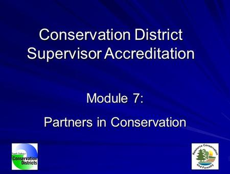Module 7: Partners in Conservation Conservation District Supervisor Accreditation.