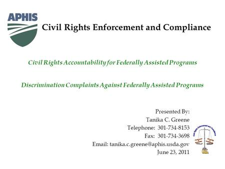 Civil Rights Enforcement and Compliance Presented By: Tanika C. Greene Telephone: 301-734-8153 Fax: 301-734-3698