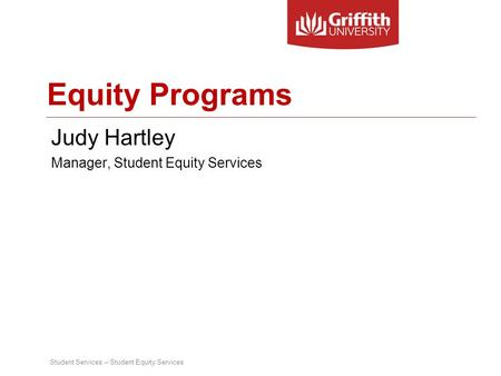 Student Services – Student Equity Services Equity Programs Judy Hartley Manager, Student Equity Services.