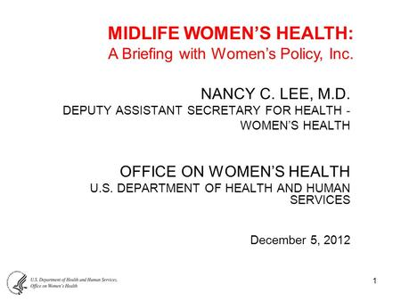 1 NANCY C. LEE, M.D. DEPUTY ASSISTANT SECRETARY FOR HEALTH - WOMEN'S HEALTH OFFICE ON WOMEN'S HEALTH U.S. DEPARTMENT OF HEALTH AND HUMAN SERVICES December.