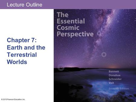 Lecture Outline Chapter 7: Earth and the Terrestrial Worlds © 2015 Pearson Education, Inc.