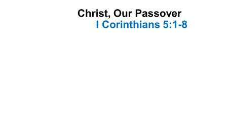 Christ, Our Passover I Corinthians 5:1-8. Introduction-1 Paul was dealing with a terrible sin in the church at Corinth A member was committing sexual.